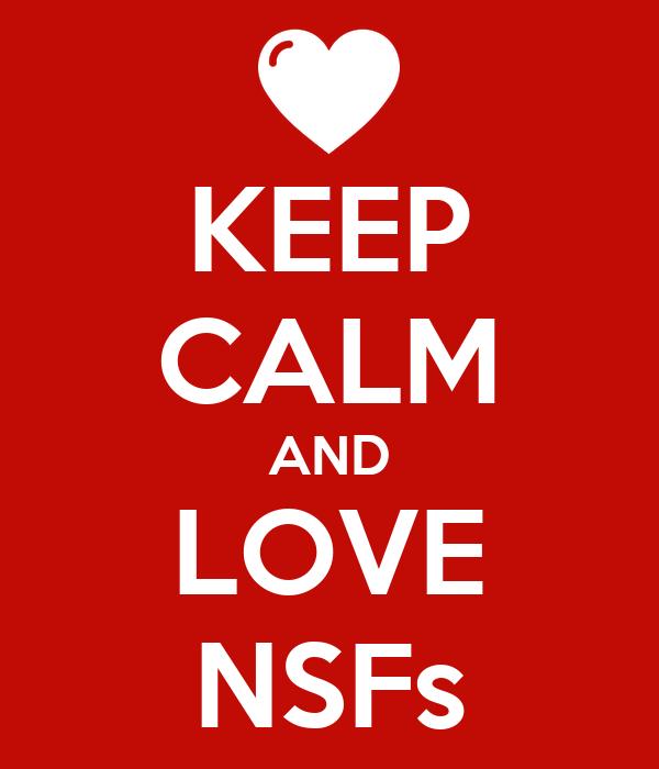 KEEP CALM AND LOVE NSFs