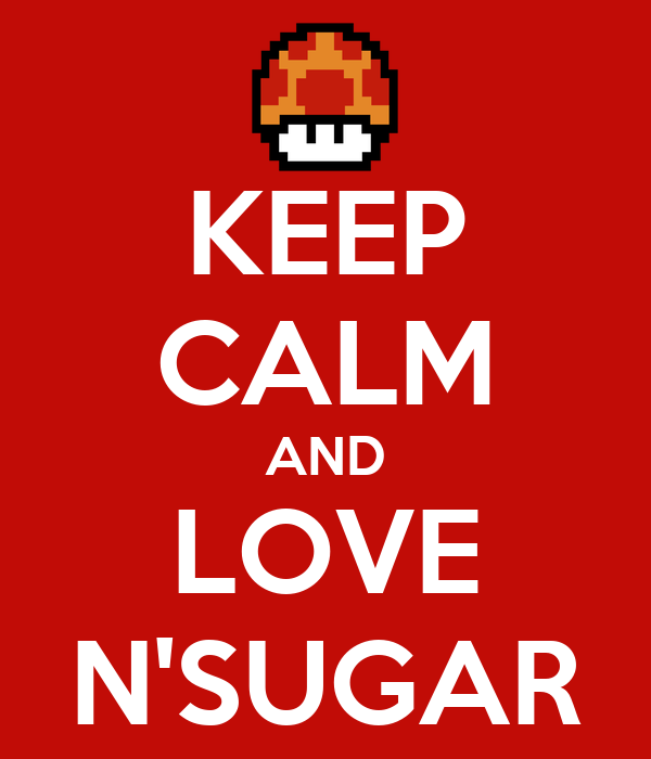 KEEP CALM AND LOVE N'SUGAR