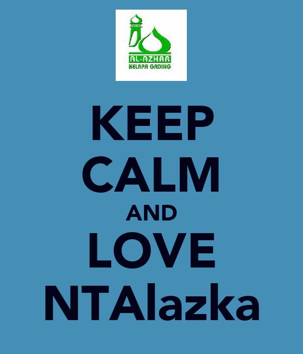 KEEP CALM AND LOVE NTAlazka