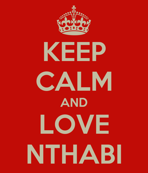 KEEP CALM AND LOVE NTHABI