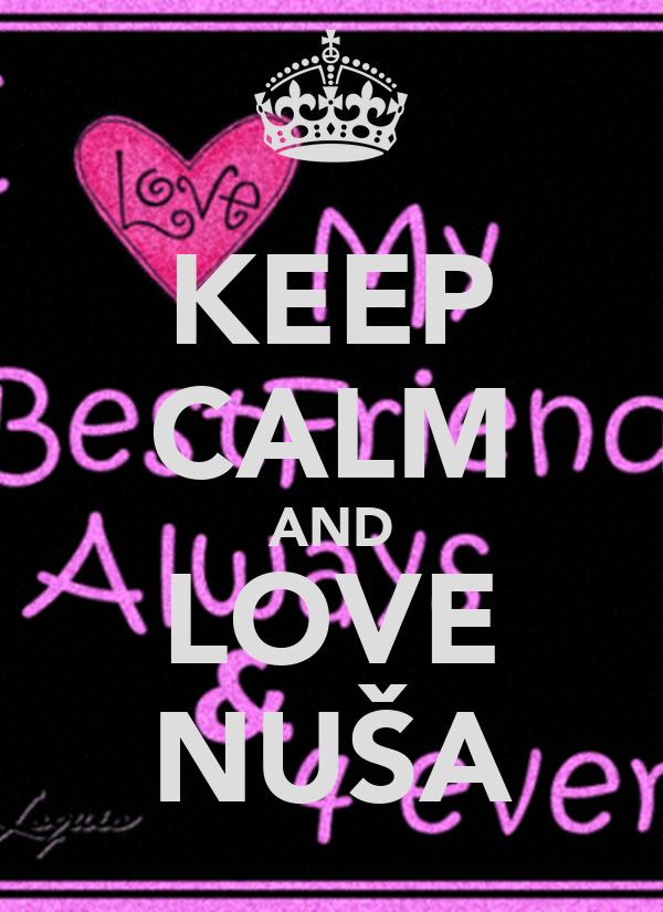 KEEP CALM AND LOVE NUŠA