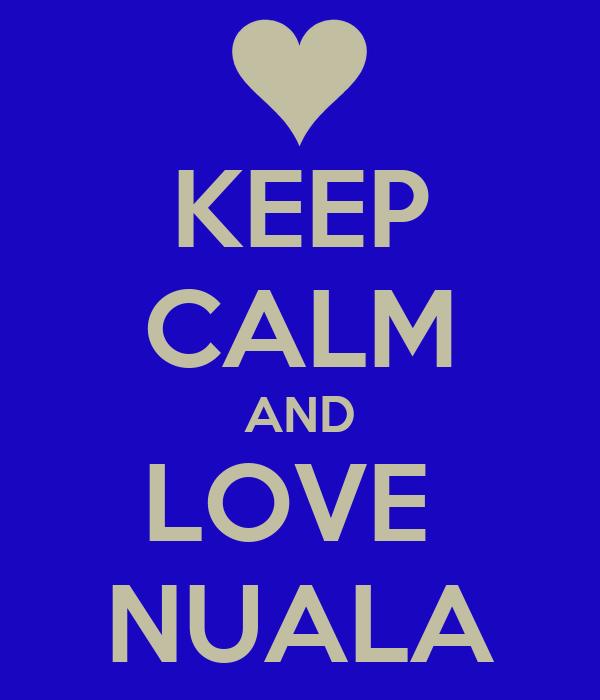 KEEP CALM AND LOVE  NUALA