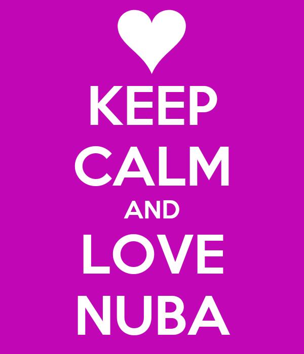 KEEP CALM AND LOVE NUBA