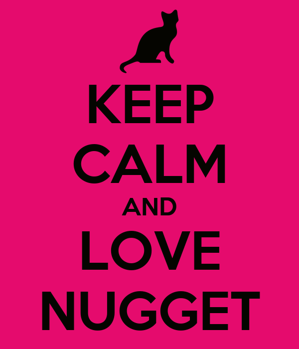KEEP CALM AND LOVE NUGGET
