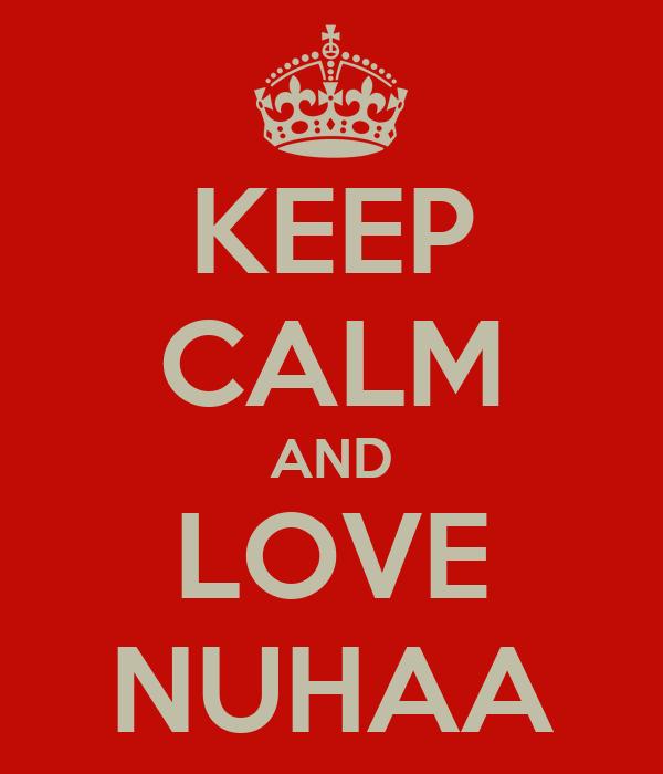 KEEP CALM AND LOVE NUHAA