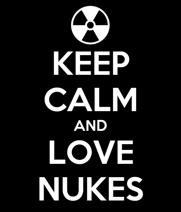 KEEP CALM AND LOVE NUKES