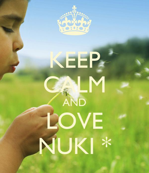 KEEP CALM AND LOVE NUKI *