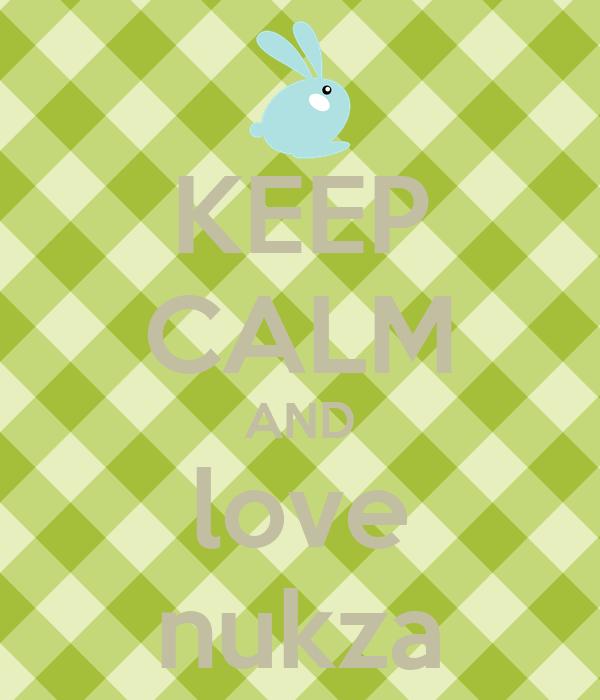 KEEP CALM AND love nukza