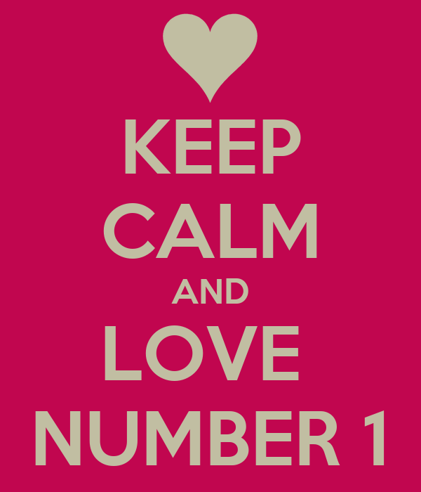 KEEP CALM AND LOVE  NUMBER 1
