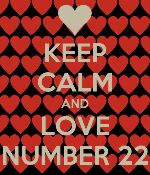 KEEP CALM AND LOVE NUMBER 22
