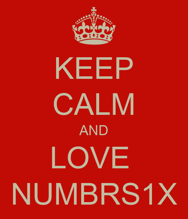 KEEP CALM AND LOVE  NUMBRS1X