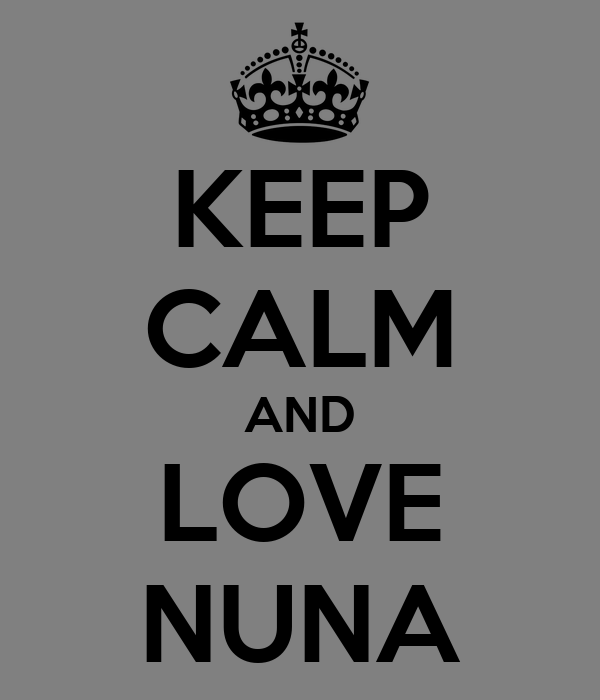 KEEP CALM AND LOVE NUNA