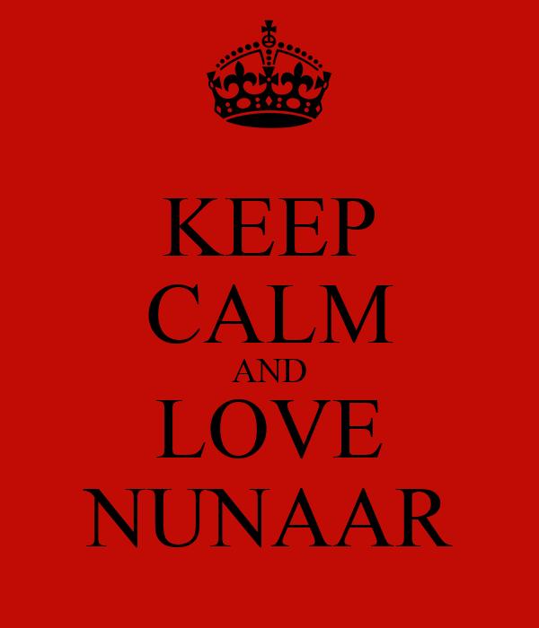 KEEP CALM AND LOVE NUNAAR