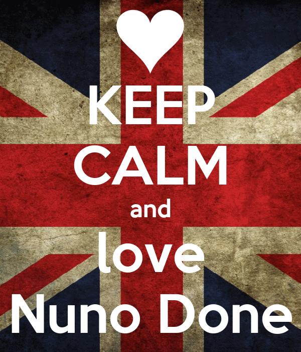 KEEP CALM and love Nuno Done