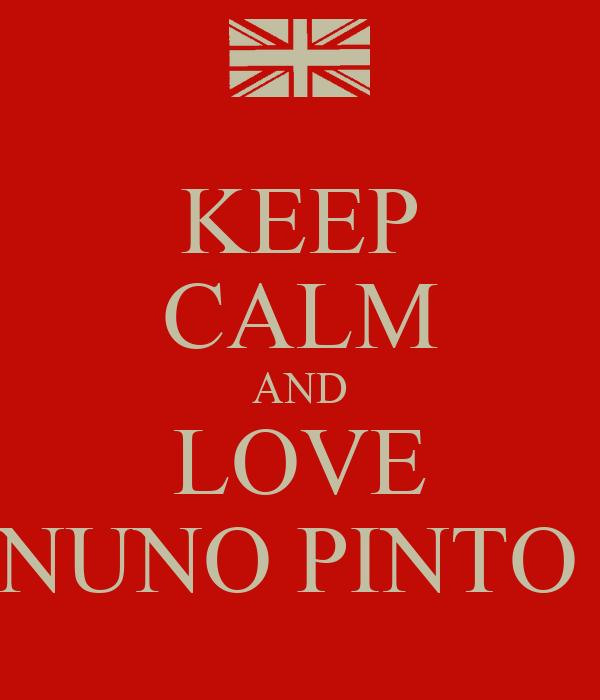 KEEP CALM AND LOVE NUNO PINTO
