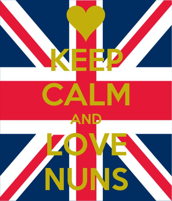 KEEP CALM AND LOVE NUNS