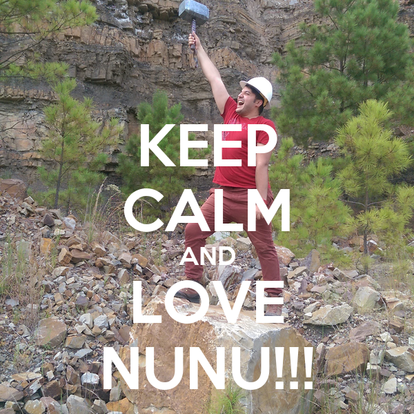 KEEP CALM AND LOVE NUNU!!!