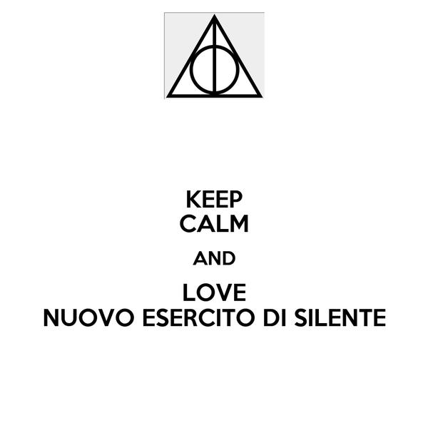 KEEP CALM AND LOVE NUOVO ESERCITO DI SILENTE