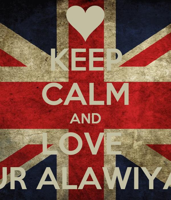 KEEP CALM AND LOVE  NUR ALAWIYAH