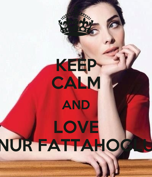 KEEP CALM AND LOVE NUR FATTAHOGLU