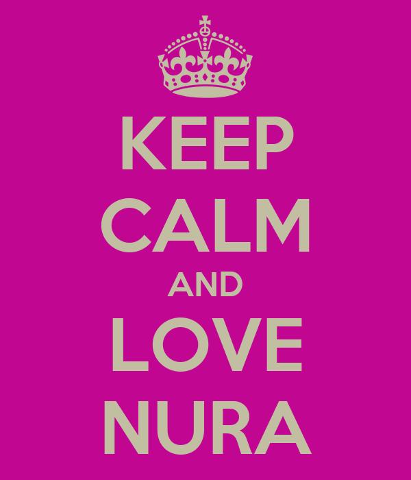 KEEP CALM AND LOVE NURA
