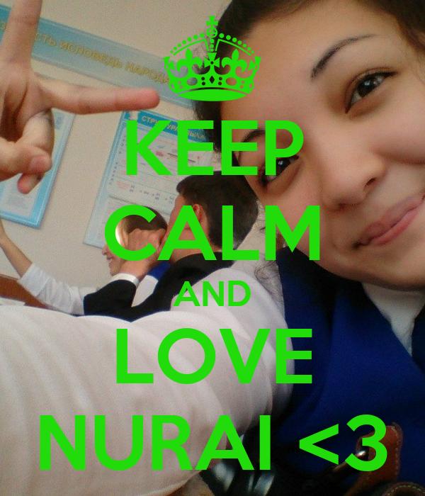 KEEP CALM AND LOVE NURAI <3