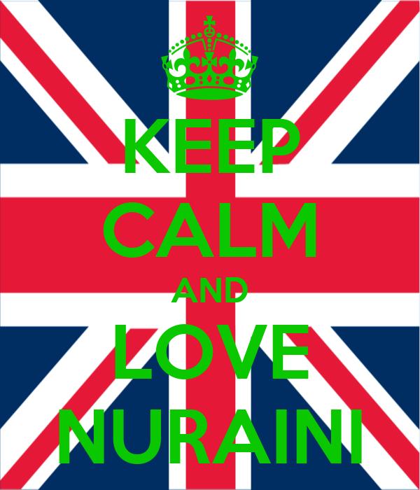 KEEP CALM AND LOVE NURAINI