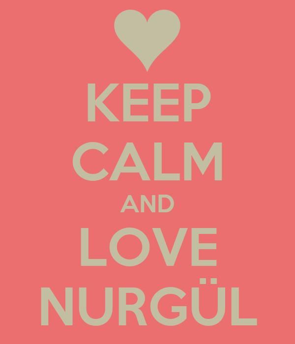 KEEP CALM AND LOVE NURGÜL