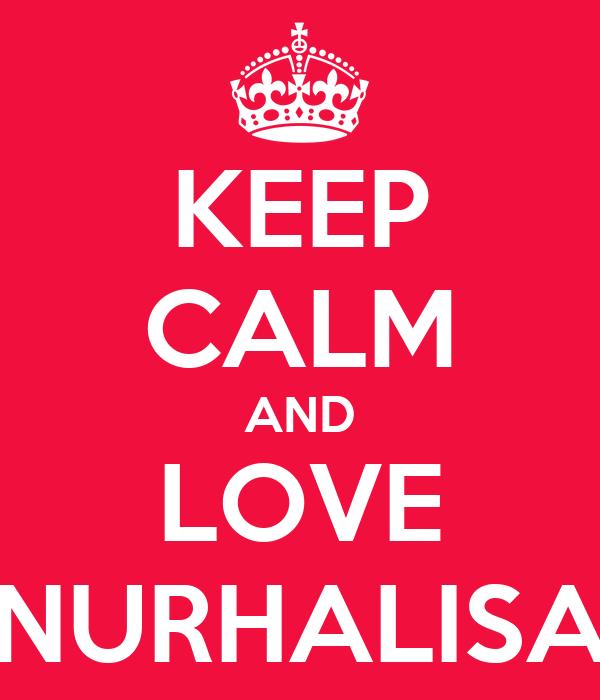 KEEP CALM AND LOVE NURHALISA