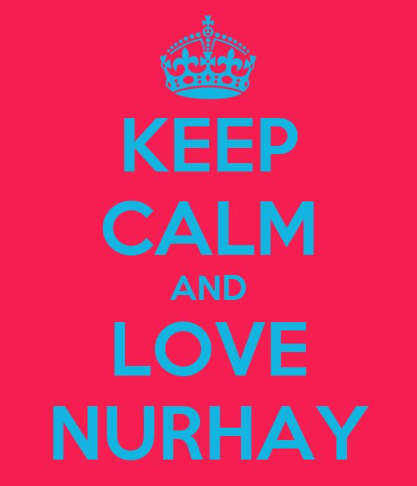 KEEP CALM AND LOVE NURHAY