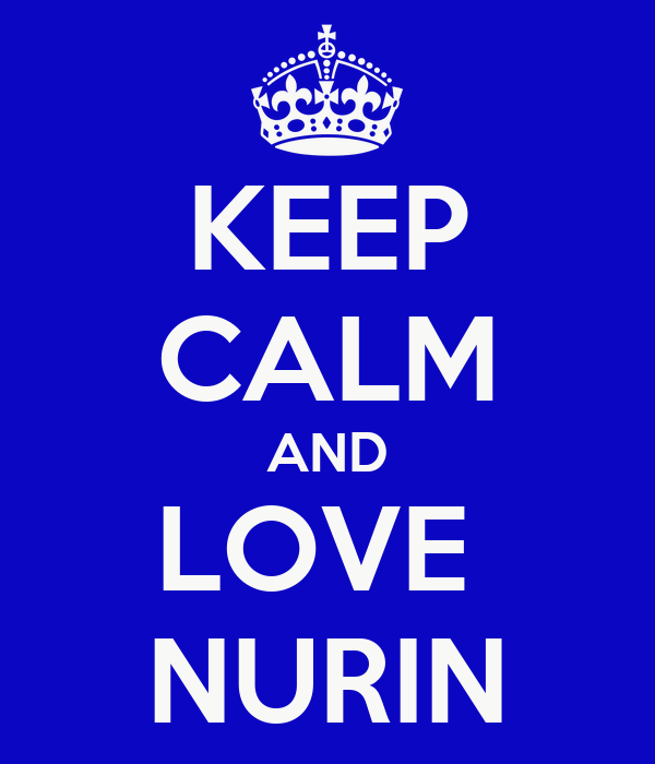 KEEP CALM AND LOVE  NURIN