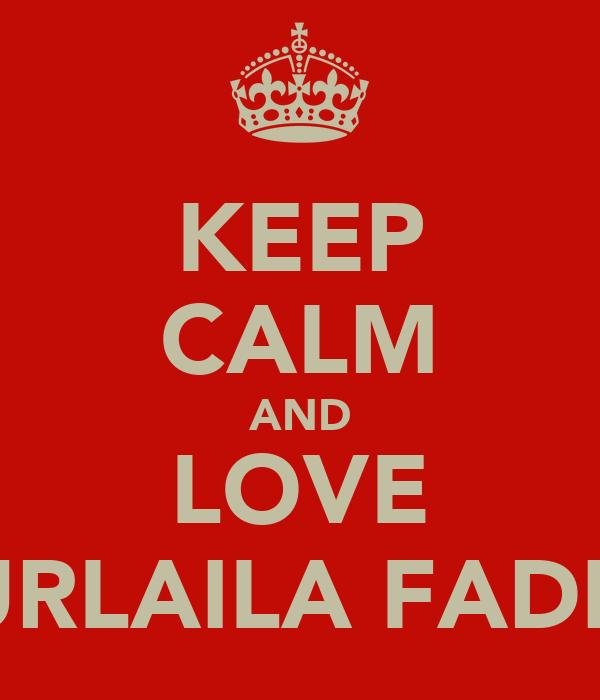 KEEP CALM AND LOVE NURLAILA FADILA