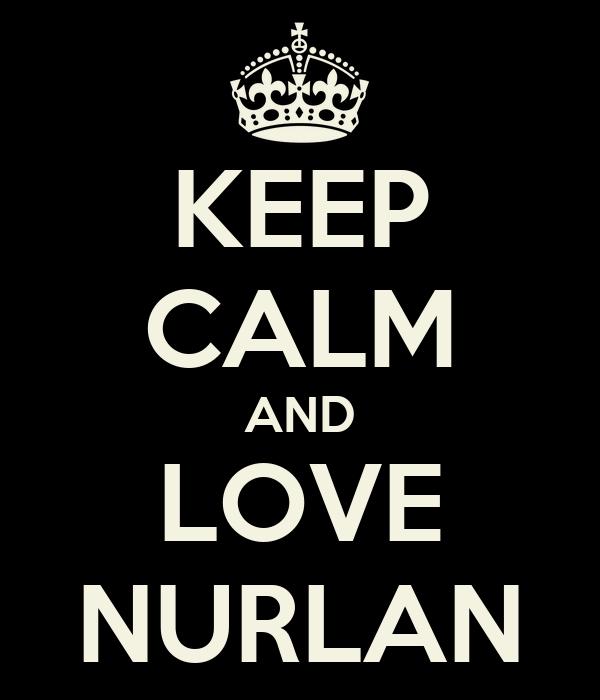 KEEP CALM AND LOVE NURLAN