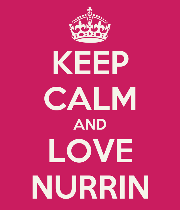 KEEP CALM AND LOVE NURRIN