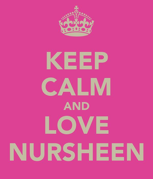 KEEP CALM AND LOVE NURSHEEN