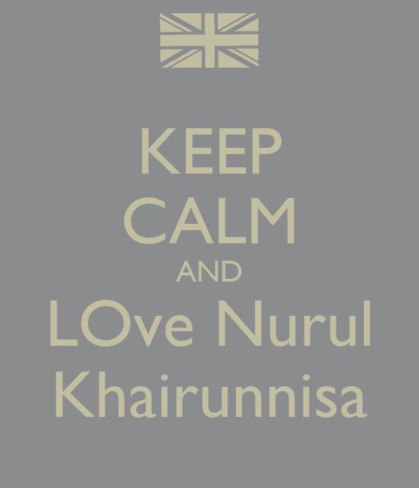 KEEP CALM AND LOve Nurul Khairunnisa