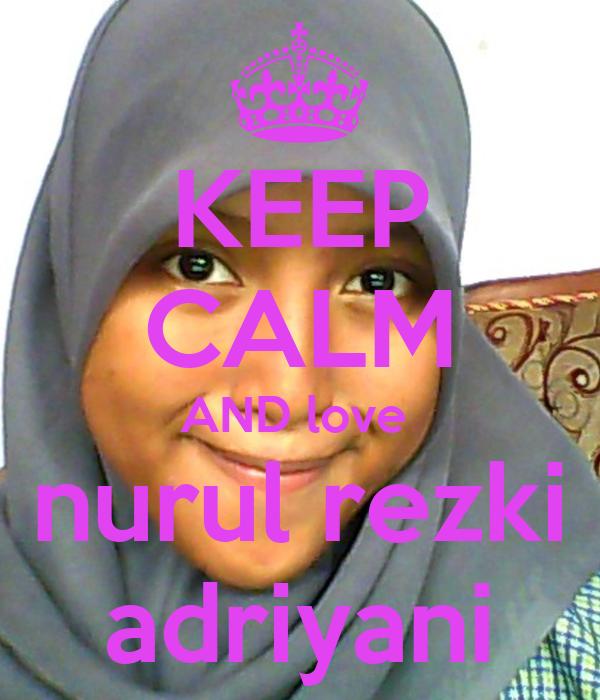 KEEP CALM AND love  nurul rezki adriyani