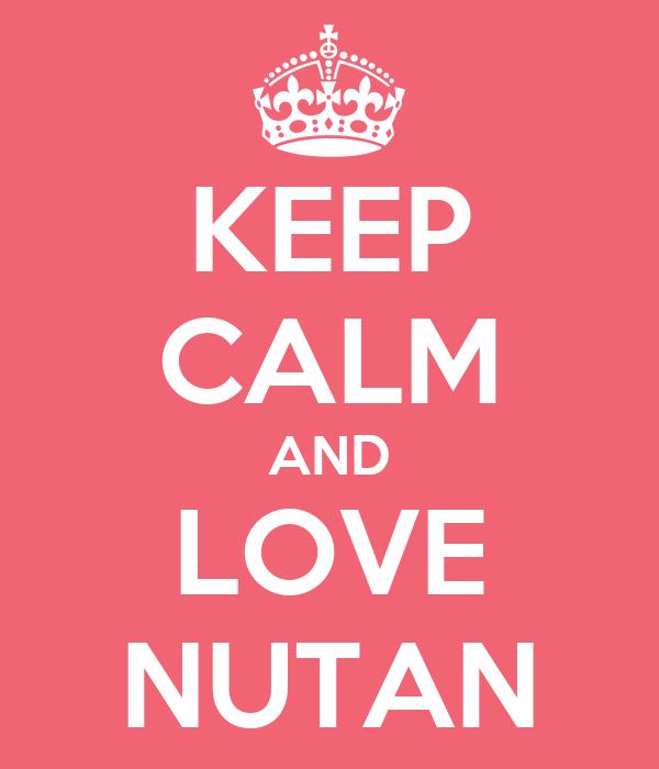 KEEP CALM AND LOVE NUTAN