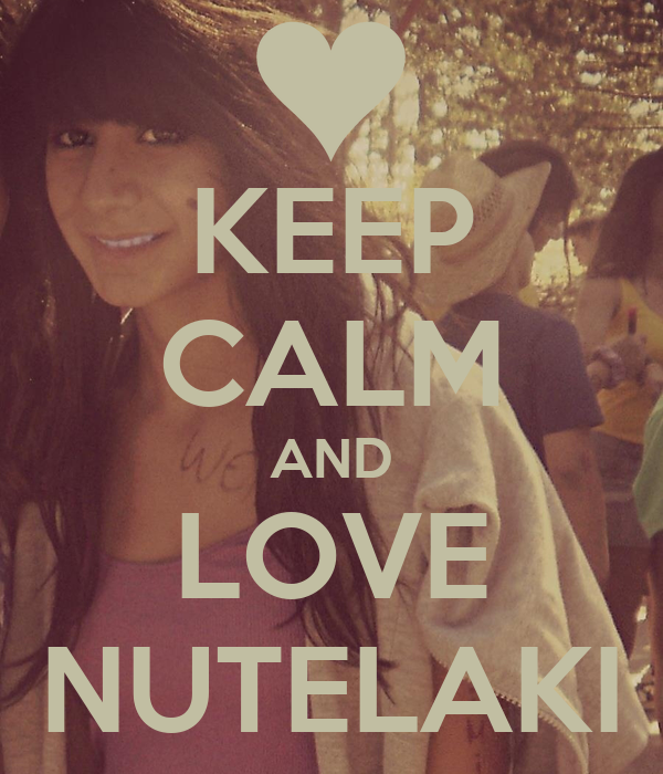 KEEP CALM AND LOVE NUTELAKI