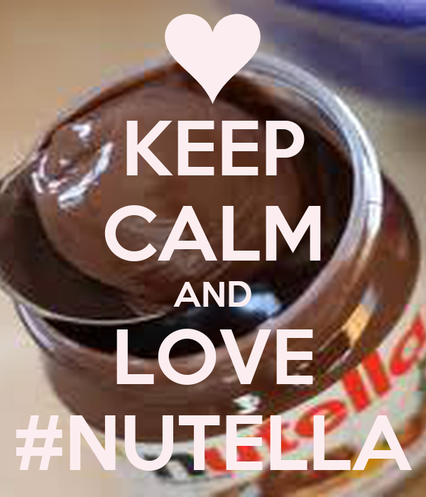 KEEP CALM AND LOVE #NUTELLA