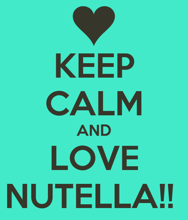 KEEP CALM AND LOVE NUTELLA!!