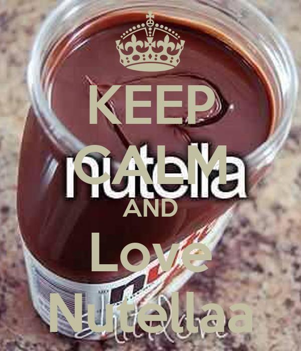 KEEP CALM AND Love Nutellaa