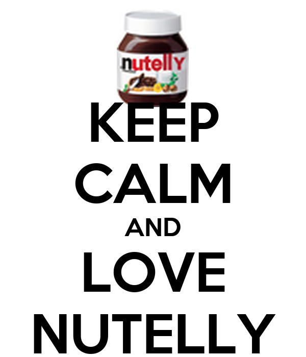 KEEP CALM AND LOVE NUTELLY