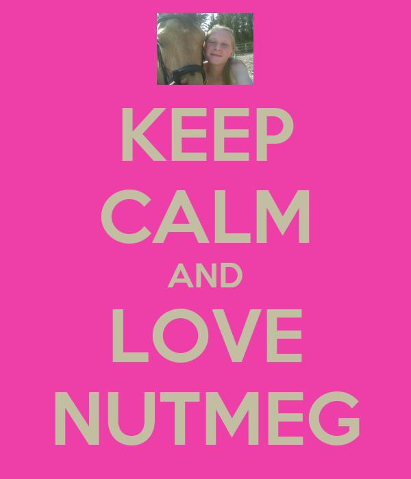 KEEP CALM AND LOVE NUTMEG