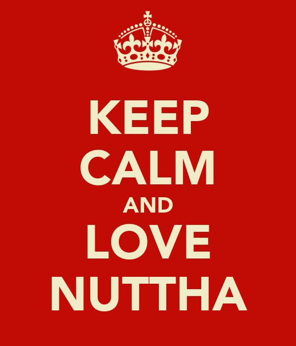 KEEP CALM AND LOVE NUTTHA