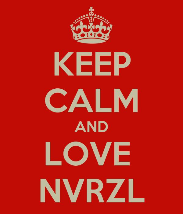 KEEP CALM AND LOVE  NVRZL