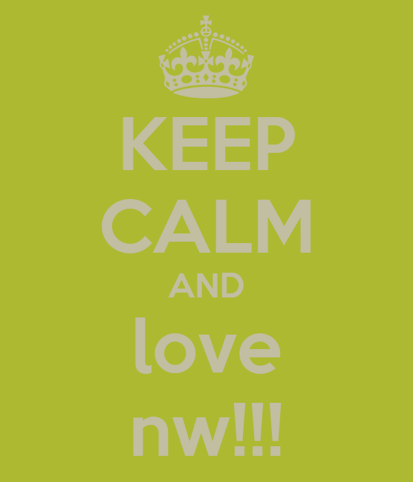 KEEP CALM AND love nw!!!