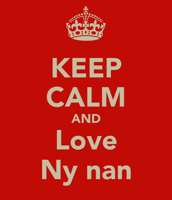 KEEP CALM AND Love Ny nan