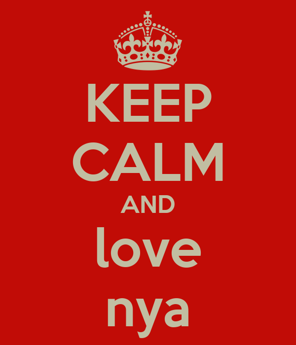 KEEP CALM AND love nya