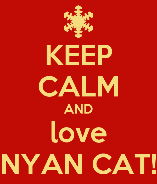 KEEP CALM AND love NYAN CAT!